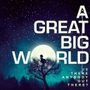 "4. A Great Big World - ""Is There Anybody Out There?"""