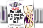 """Libération à sa Une mardi : """"Bernard, si tu reviens, on annule tout !"""""""