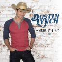 "8. Dustin Lynch - ""Where It's At"""