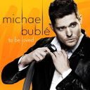 "8. Michael Bublé - ""To Be Loved"""