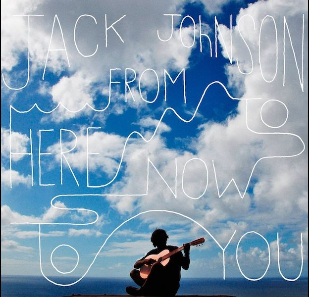 "1. Jack Johnson - ""From Here to Now to You"""