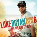 "2. Luke Bryan - ""Spring Break 6... Like We Ain't Ever"""