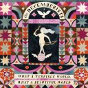 "7. The Decemberists - ""What a Terrible World, What a Beautiful World"""