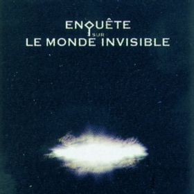Enquete Sur Le Monde Invisible